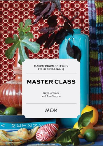 Mason-Dixon Knitting Field Guide No. 13 Master Class